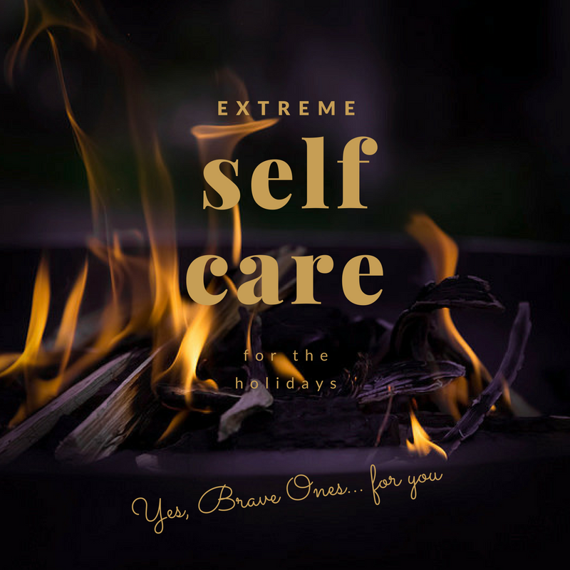 extreme self care for the holidays