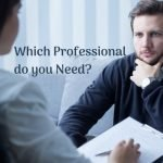 Which Professional do you Need?